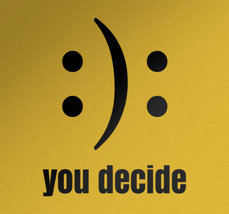 TenStickers. You Decide Sticker. Wall Sticker printed with a smiley face that can be interpreted in two ways, beneath are the words you decide.